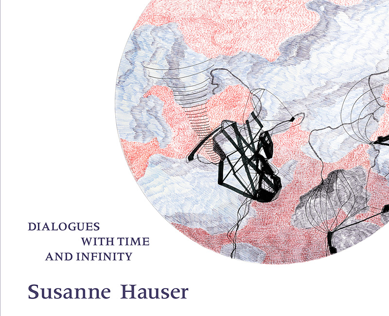 Susanne Hauser: Dialogues with Time and Infinity 2015